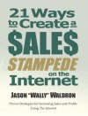 """21 Ways To Create A Sales Stampede On The Internet - Jason """"Wally"""" Waldron"""