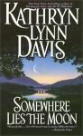 Somewhere Lies the Moon - Kathryn Lynn Davis