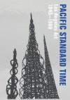 Pacific Standard Time: Los Angeles Art, 1945-1980 - Rebecca Peabody, Andrew Perchuk, Glenn Phillips, Rani Singh, Lucy Bradnock