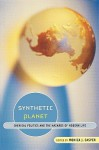 Synthetic Planet: Chemical Politics and the Hazards of Modern Life - Monica Casper