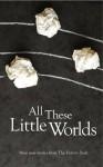 All These Little Worlds - Rob Redman, James Benmore, Jennifer Moore, Charles Lambert, Mischa Hiller, Halimah Marcus, Colin Corrigan, Ryan Shoemaker, Andrew Jury, Jason Atkinson