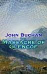 The Massacre of Glencoe - John Buchan