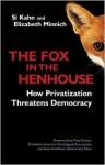 The Fox in the Henhouse: How Privatization Threatens Democracy - Si Kahn, Elizabeth Minnich, Troy Duster, Amy Goodman