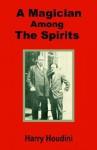A Magician Among the Spirits - Harry Houdini