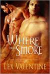 Where There's Smoke - Lex Valentine