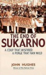 The End of Sukarno: A Coup That Misfired: A Purge That Ran Wild - John Hughes