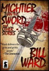 Mightier than the Sword and Other Stories - Bill Ward