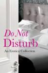 Do Not Disturb: An Erotica Collection - Rachel Kramer Bussel, Jason Rubis, Elizabeth Coldwell, Rose de Fer, Willow Sears, Louise Hooker, Flora Dain, Tabitha Kitten