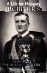 A Life for Hungary: Memoirs of Admiral Nicholas Horthy Regent of Hungary - Nicholas Horthy, Nicholas Roosevelt, Sam Sloan