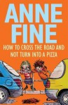 How to Cross the Road and Not Turn Into a Pizza - Anne Fine