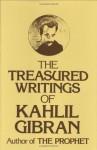 The Treasured Writings of Kahlil Gibran - Kahlil Gibran