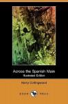 Across the Spanish Main (Illustrated Edition) (Dodo Press) - Harry Collingwood