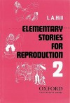 Elementary Stories For Reproduction: Second Series - L.A. Hill