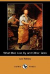 What Men Live by and Other Tales (Dodo Press) - Leo Tolstoy