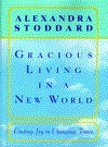 Gracious Living in a New World: How to Appreciate Each Day More - Alexandra Stoddard