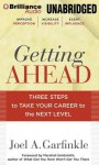 Getting Ahead: Three Steps to Take Your Career to the Next Level - Joel A Garfinkle, Christopher Hurt