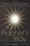 The Prophet's Way: A Guide to Living in the Now - Thom Hartmann, Andrea Gardner