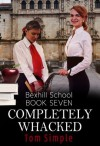 Completely Whacked (Bexhill School) - Tom Simple, Blushing Books