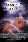 The Knights of the Cornerstone - James Blaylock