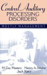 Central Auditory Processing Disorders: Mostly Management - M. Gay Masters, Jack Katz, Nancy A. Stecker