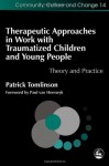 Therapeutic Approaches in Work with Traumatized Children and Young People: Theory and Practice - Patrick Tomlinson