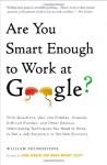 Are You Smart Enough to Work at Google?: Trick Questions, Zen-like Riddles, Insanely Difficult Puzzles, and Other Devious Interviewing Techniques You Need to Know to Get a Job Anywhere in the New Economy - William Poundstone