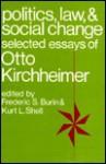 Politics Law and Social Change - Otto Kirchheimer, Frederic S. Burin, Kurt L. Shell, Otto Kircheimer