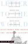 Letter to the World: Seven Women Who Shaped the American Century - Susan Ware