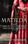 Matilda: Wife of the Conqueror, First Queen of England - Tracy Borman