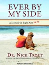 Ever by My Side: A Memoir in Eight [Acts] Pets - Nick Trout, Simon Vance