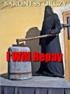 I Will Repay (Annotated) - Emmuska Orczy