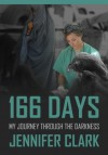 166 Days: My Journey Through The Darkness - Jennifer Clark