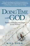 Doing Time with God: Stories of Healing and Hope in Our Prisons - Bill Dyer