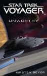 Unworthy: Star Trek: Voyager - Kirsten Beyer