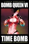 Bomb Queen VI: Time Bomb: Countdown to Armageddon - Jimmie Robinson