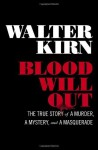 Blood Will Out: The True Story of a Murder, a Mystery, and a Masquerade by Kirn, Walter (2014) Hardcover - Walter Kirn