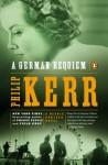 A German Requiem: A Bernie Gunther Novel - Philip Kerr