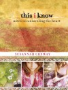 This I Know: Notes on Unraveling the Heart - Susannah Conway