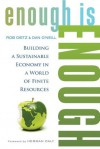Enough Is Enough: Building a Sustainable Economy in a World of Finite Resources - Rob Dietz, Dan O'Neill, Herman Daly