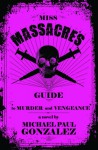 Miss Massacre's Guide to Murder and Vengeance - Michael Paul Gonzalez