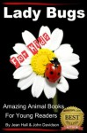 Lady Bugs - For Kids - Amazing Animal Books for Young Readers - John Davidson, Jean Hall, Amazing Animal Books