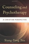 Counseling and Psychotherapy: A Christian Perspective - Siang-Yang Tan