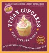 Vegan Cupcakes Take Over the World: 75 Dairy-Free Recipes for Cupcakes that Rule - Isa Chandra Moskowitz, Terry Hope Romero, Rebecca Bent, Sara Quin