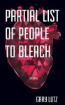 Partial List of People to Bleach - Gary Lutz