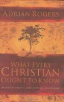 What Every Christian Ought to Know: Essential Truths for Growing Your Faith - Adrian Rogers
