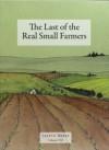 The Last of the Real Small Farmers - Matthew Swanson, Brian Francis Slattery, Robbi Behr
