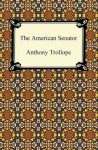 The American Senator [with Biographical Introduction] - Anthony Trollope