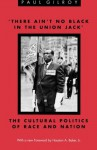'There Ain't no Black in the Union Jack': The Cultural Politics of Race and Nation - Paul Gilroy, Houston A. Baker Jr.