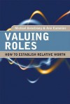 Valuing Roles: How to Establish Relative Worth - Michael Armstrong, Ann Cummins