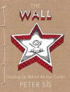 The Wall: Growing Up Behind the Iron Curtain - Peter Sís